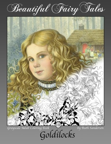 Goldilocks: Grayscale Adult Coloring Book - Ruth Sanderson
