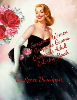Gorgeous Women Gorgeous Gowns Grayscale Adult Coloring Book: Renee Davenport